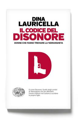 Il codice del disonore - donne che fanno tremare la 'Ndrangheta di Dina Lauricella  (Einaudi)