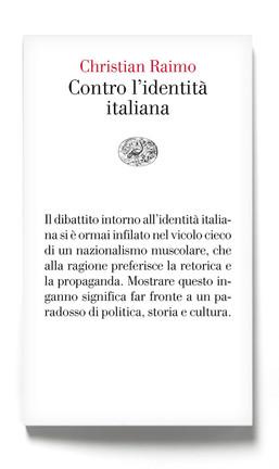 Contro l'identità italiana di Christian Raimo (Einaudi) è in libreria
