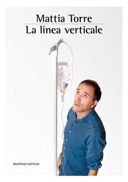 è in libreria LA LINEA VERTICALE, il romanzo di Mattia Torre (Baldini&Castoldi)