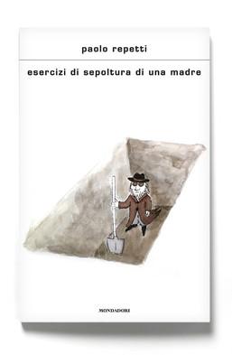 Esercizi di sepoltura di una madre di Paolo Repetti (Mondadori)