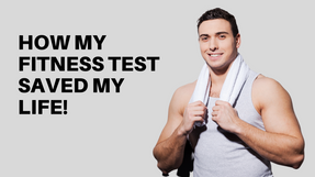 How my fitness assessment saved my life!