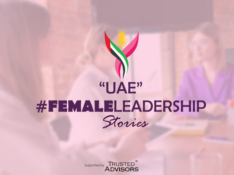 UAE #Female Leadership Stories by Trusted Advisors