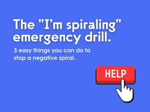 """The """"I'm spiraling"""" emergency drill"""