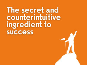The secret and counterintuitive ingredient to success