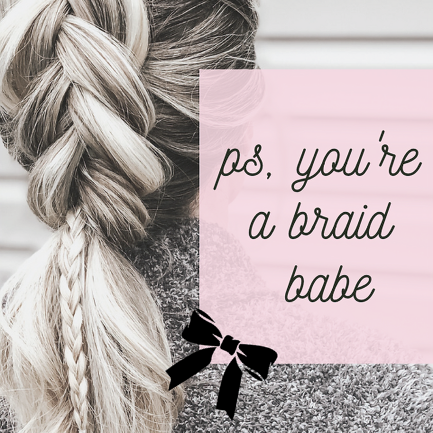 ps, you're a braid babe