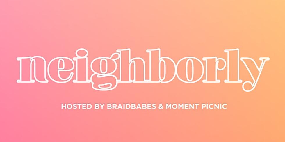neighborly, by braidbabes x moment picnic ♡