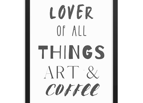 """Lover Of All Things Art & Coffee"" Framed poster"