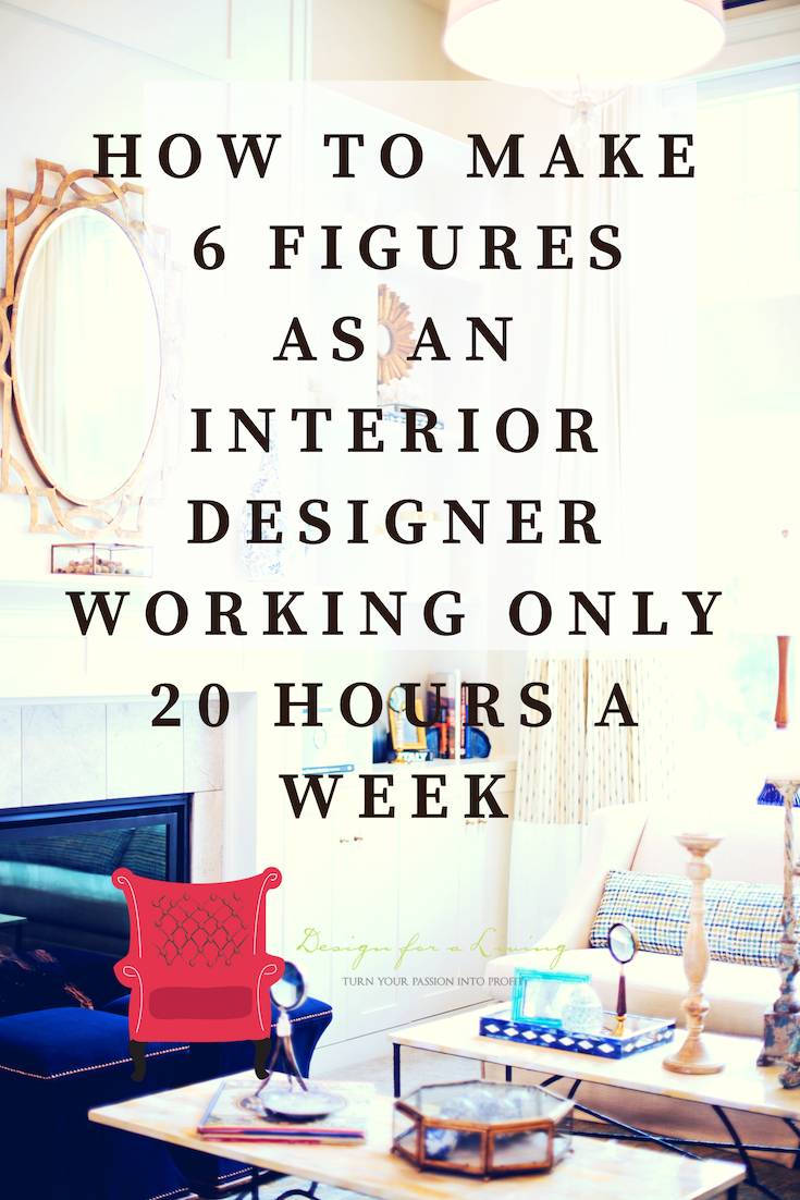 Learn to earn 6 figures as an interior designer in less than 20 hours a week