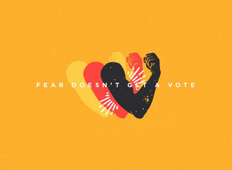 Fear Doesn't Get a Vote