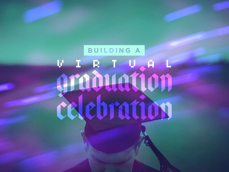 Building a Virtual Graduation Celebration During COVID-19