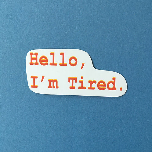 Hello, I'm Tired.
