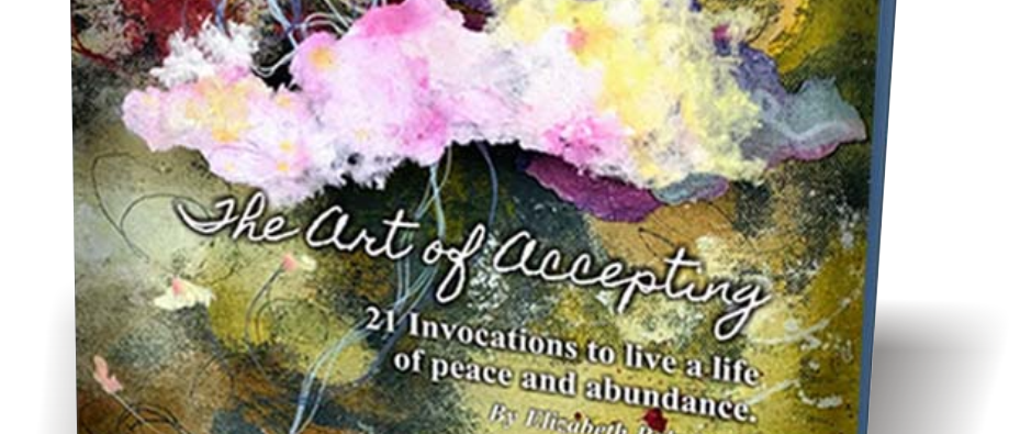 The Art of Accepting: 21 Invocations to Live a Life of Peace and Abundance