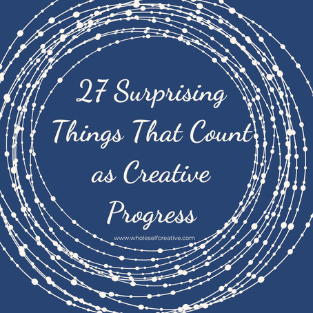 27 Surprising Things That Count as Creative Progress