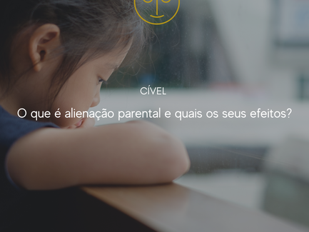 O que é alienação parental e quais os seus efeitos?