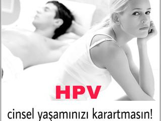 HPV cinsel yaşamınızı karartmasın!