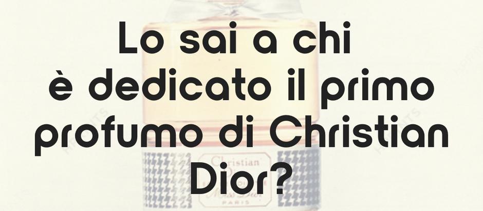 Lo sai a chi è dedicato il primo profumo di Christian Dior?