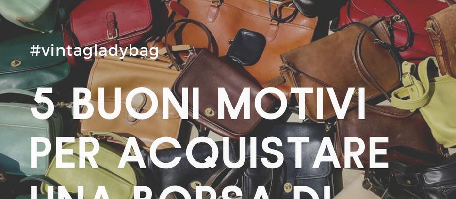 5 buoni motivi per acquistare una borsa di lusso vintage