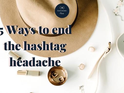 5 tips to end the hashtag headache