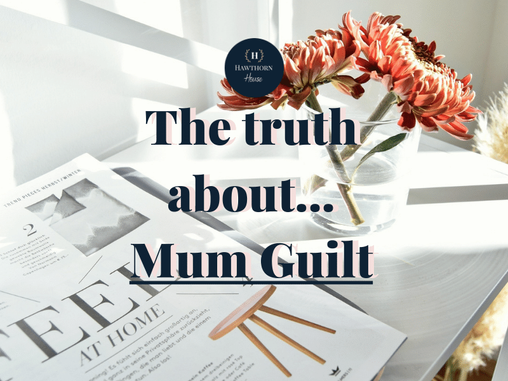 My Truth About Mum Guilt...