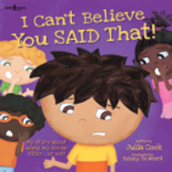I Can't Believe You Said That by Julia Cook