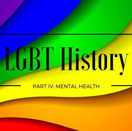 LGBT History Part IV: Mental Health