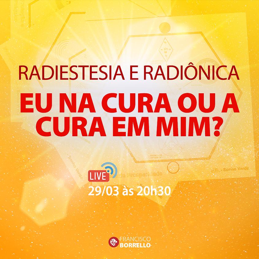 Live: Radiestesia e Radiônica -  É eu na cura ou a cura em mim?