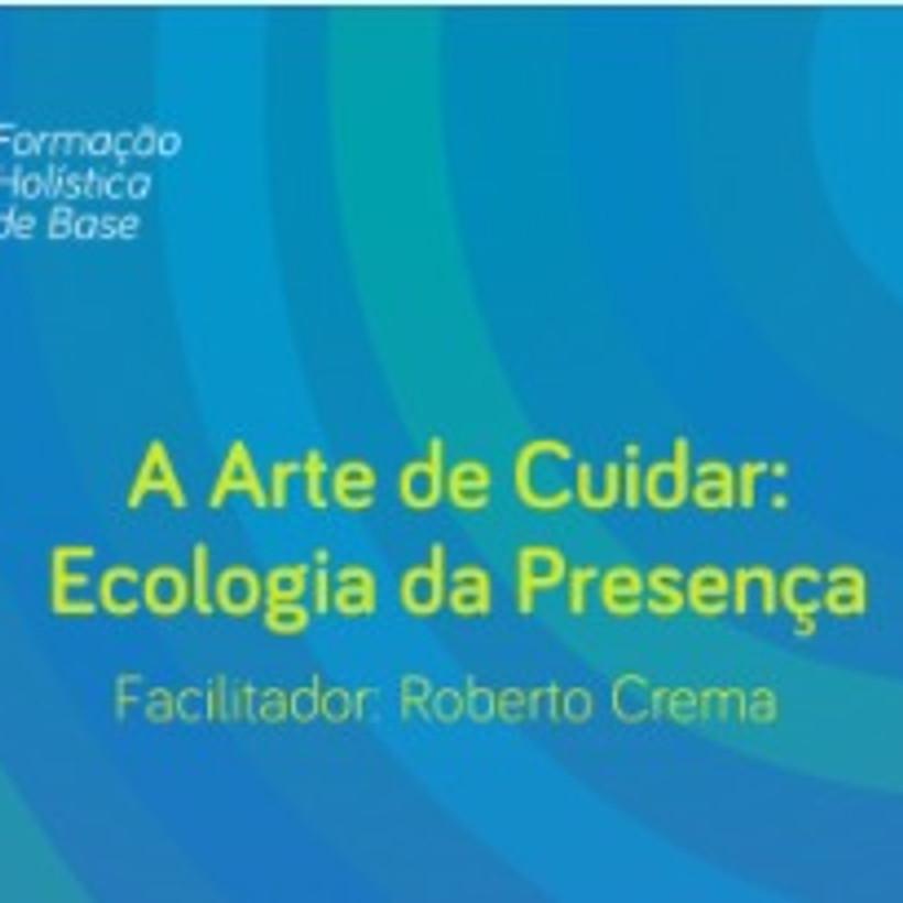 Curso: A Arte de Cuidar -  Ecologia da Presença