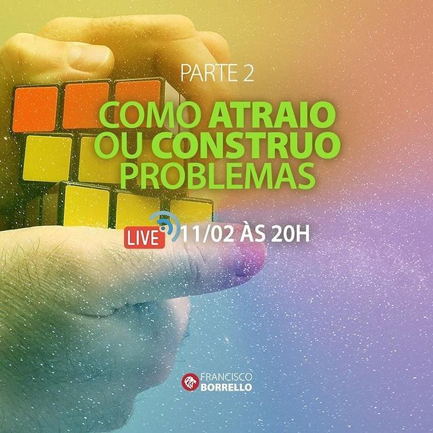 Live: Como Atraio ou Construo Problemas  -  Parte 2