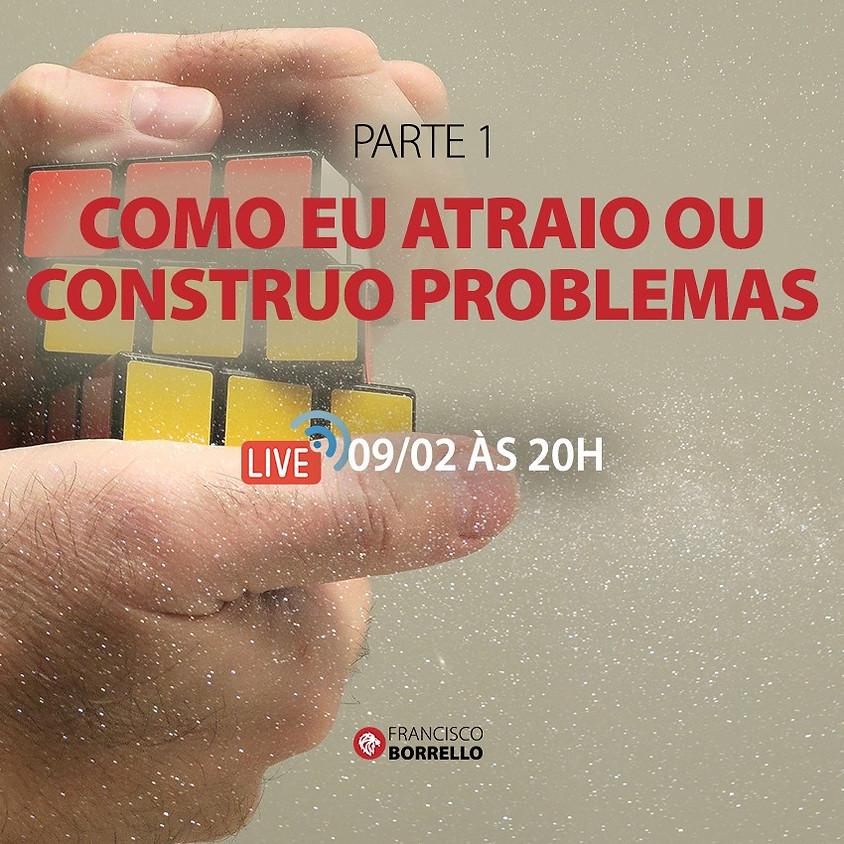 Live: Como eu Atraio ou Construo Problemas