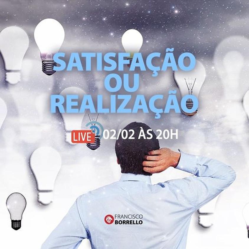 Live: Satisfação ou Realização