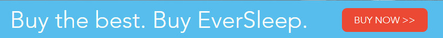 Buy the best. Buy EverSleep. Buy Now >> (click)