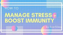 Manage Stress + Boost Immunity