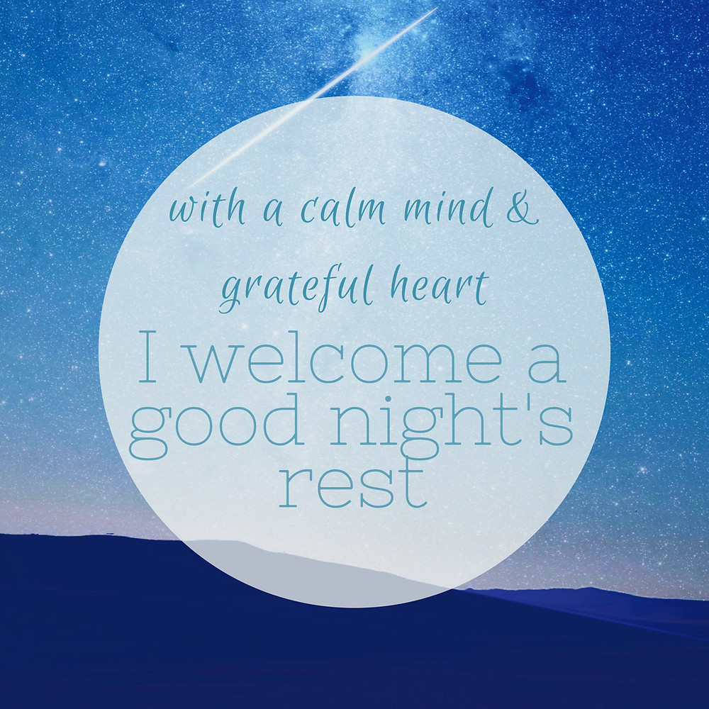 with a calm mind & grateful heart I welcome a good night's rest