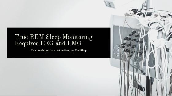 True REM Sleep Monitoring Requires EEG and EMG