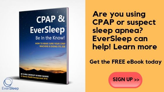 Are you using CPAP or suspec sleep apnea? EverSleep can help! Learn more and Get the FREE eBook today Sign up>>