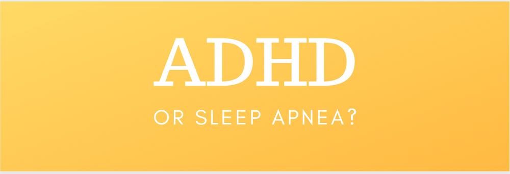 ADHD or Sleep Apnea?