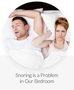 Snoring is a problem in our bedroom