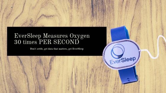EverSleep Measures Oxygen 30 Times PER SECOND