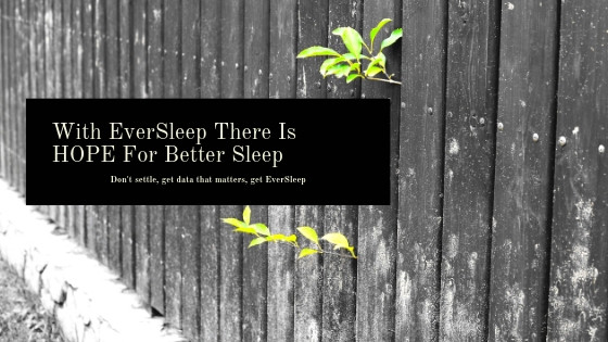 With EverSleep There Is HOPE For Better Sleep