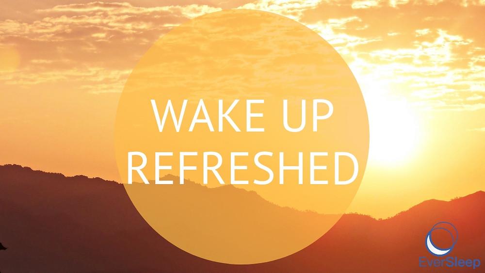 WAKE UP REFRESHED with EverSleep