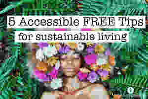 5 accessible free tips for sustainable living: black women with flowers in curly hair standing in front of plants