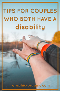 Picture of two arms during Fall time at the lake.   Orange border + text that says: Tips For Couples Who Both Have A Disability   Graphic Organic URL