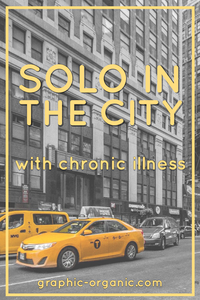 Background: black and white photo of buildings and two yellow taxis. On the front you see a yellow border and yellow text that says: Solo In The City With Chronic Illness. On the bottom is a short URL to the site.