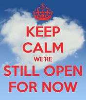 keep-calm-we-re-still-open-for-now.jpg.p