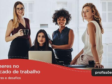 Mulheres no mercado de trabalho – carreiras e desafios