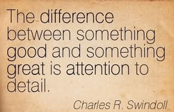 the-difference-between-something-good-and-something-great-is-attention-to-detail-charles-r-swindoll