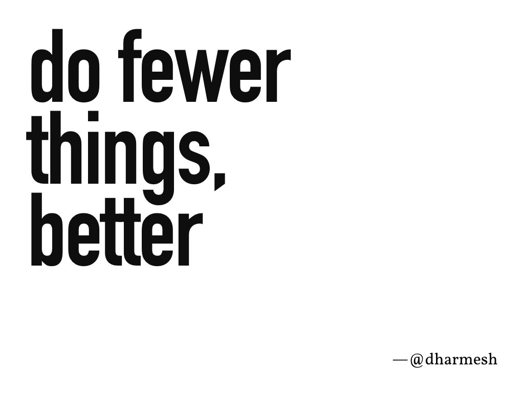 Do fewer things better