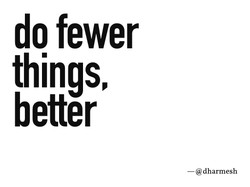 Do fewer things better