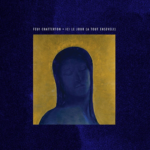 FEU! CHATTERTON Ici Le Jour (A Tout Enseveli) (Yellow / Blue)
