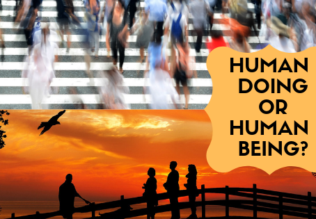 Human Being or Human Doing?